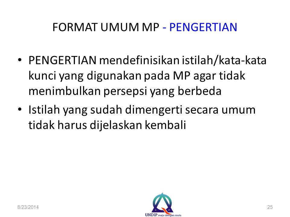 FORMAT UMUM MP - PENGERTIAN PENGERTIAN mendefinisikan istilah/kata-kata kunci yang digunakan pada MP agar tidak menimbulkan persepsi yang berbeda Isti