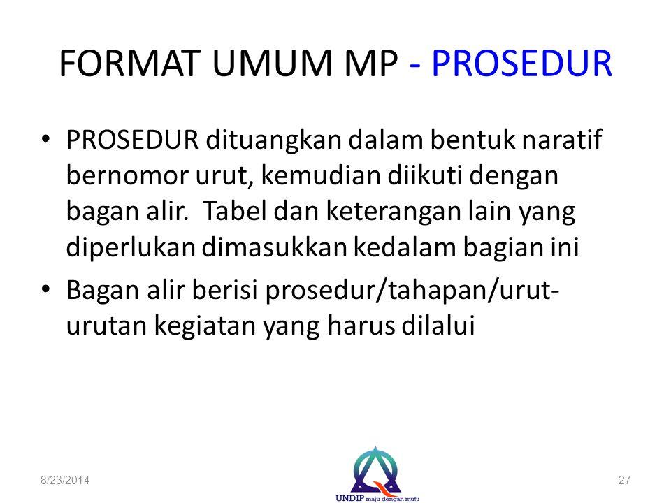 FORMAT UMUM MP - PROSEDUR PROSEDUR dituangkan dalam bentuk naratif bernomor urut, kemudian diikuti dengan bagan alir. Tabel dan keterangan lain yang d