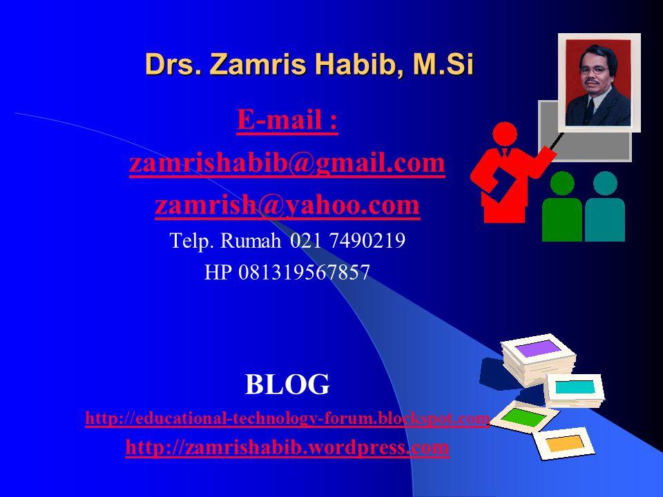 Drs. Zamris Habib, M.Si E-mail : zamrishabib@gmail.com zamrish@yahoo.com Telp.