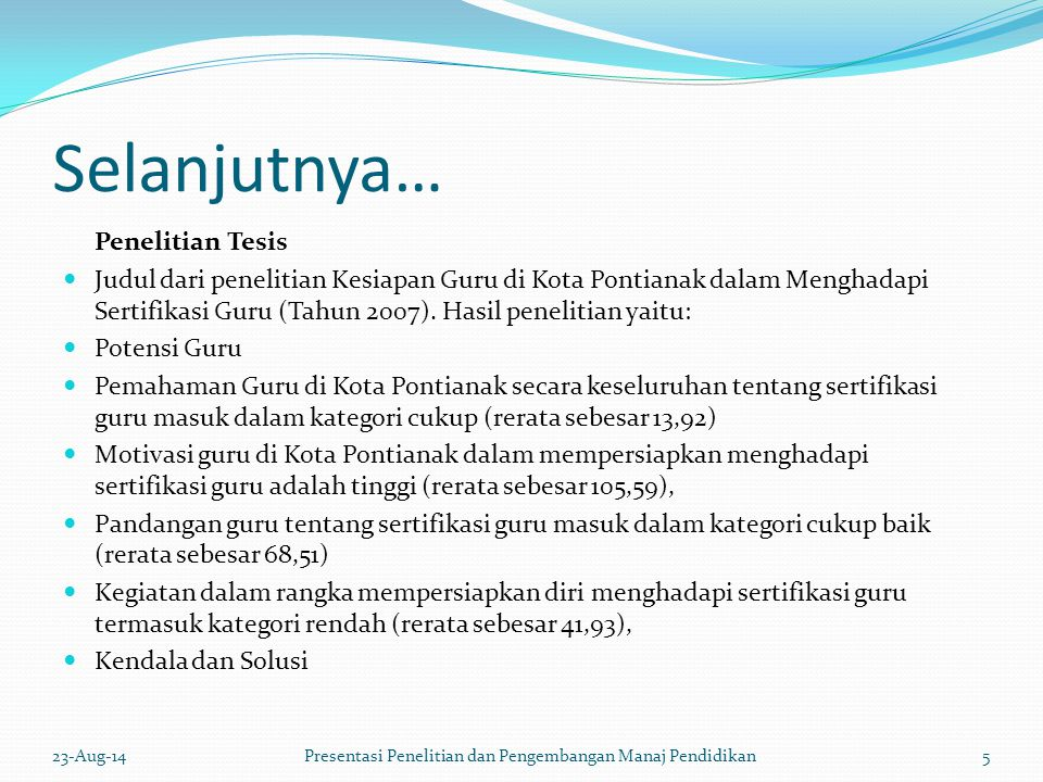 Selanjutnya… Penelitian Tesis Judul dari penelitian Kesiapan Guru di Kota Pontianak dalam Menghadapi Sertifikasi Guru (Tahun 2007).