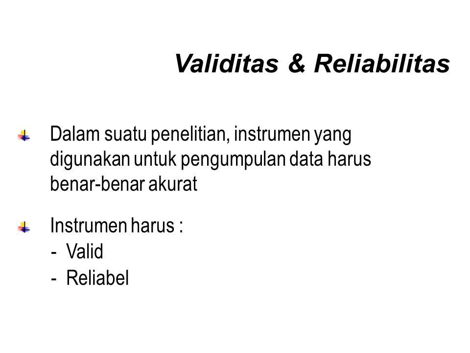 Validitas & Reliabilitas Dalam suatu penelitian, instrumen yang digunakan untuk pengumpulan data harus benar-benar akurat Instrumen harus : - Valid - Reliabel