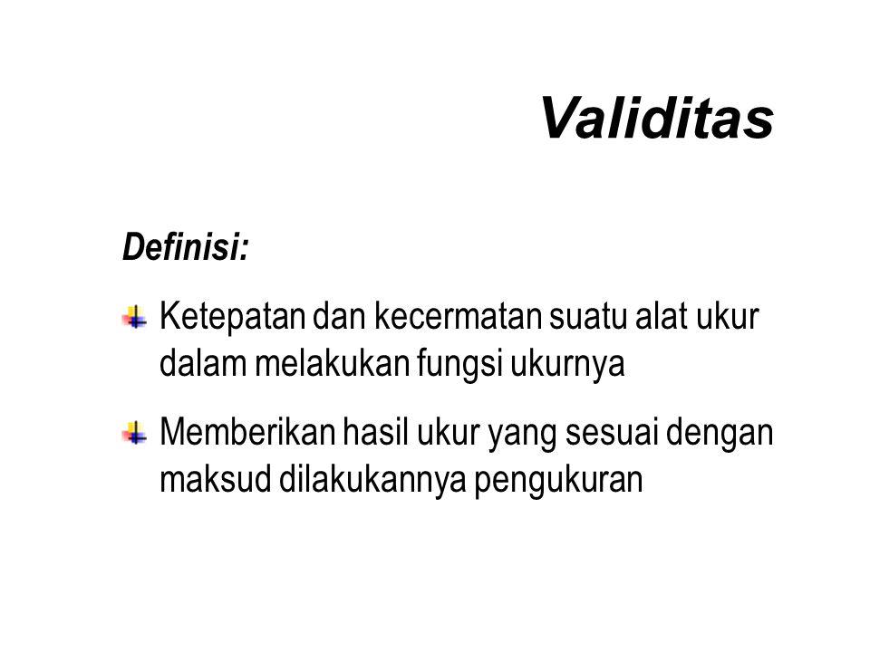 Validitas Definisi: Ketepatan dan kecermatan suatu alat ukur dalam melakukan fungsi ukurnya Memberikan hasil ukur yang sesuai dengan maksud dilakukannya pengukuran