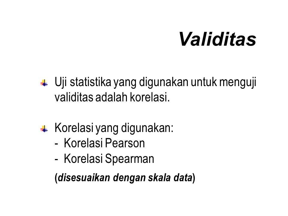 Validitas Uji statistika yang digunakan untuk menguji validitas adalah korelasi.