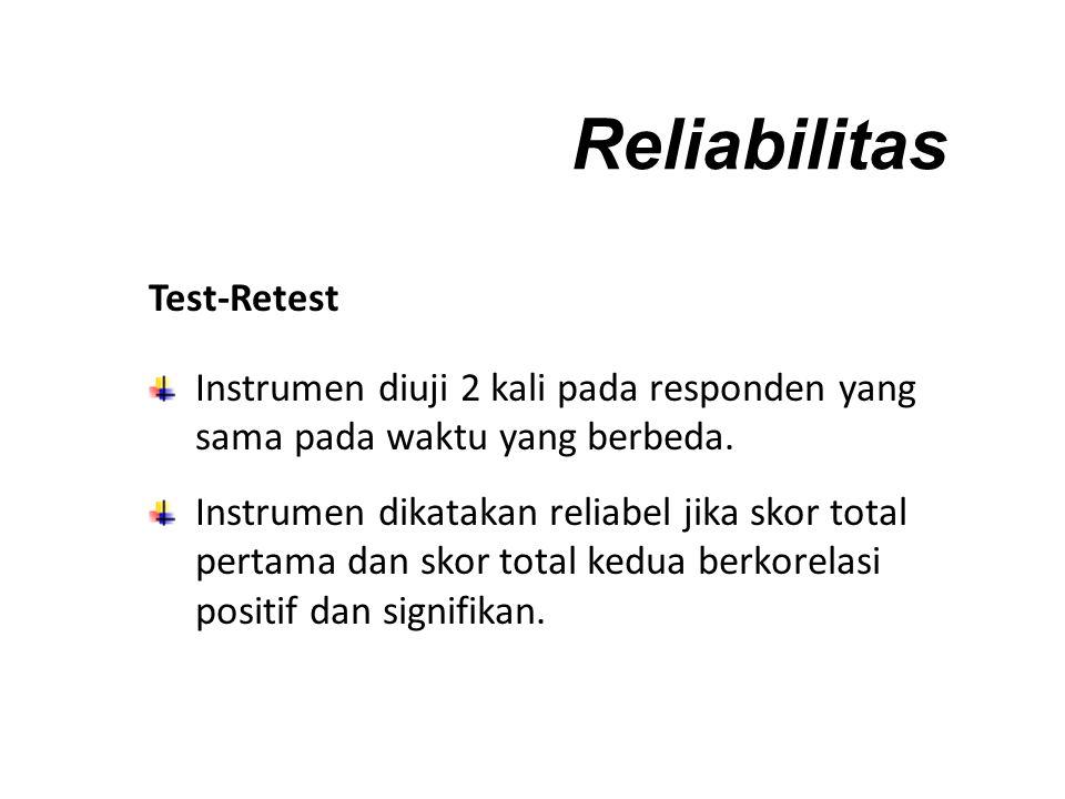 Reliabilitas Test-Retest Instrumen diuji 2 kali pada responden yang sama pada waktu yang berbeda.