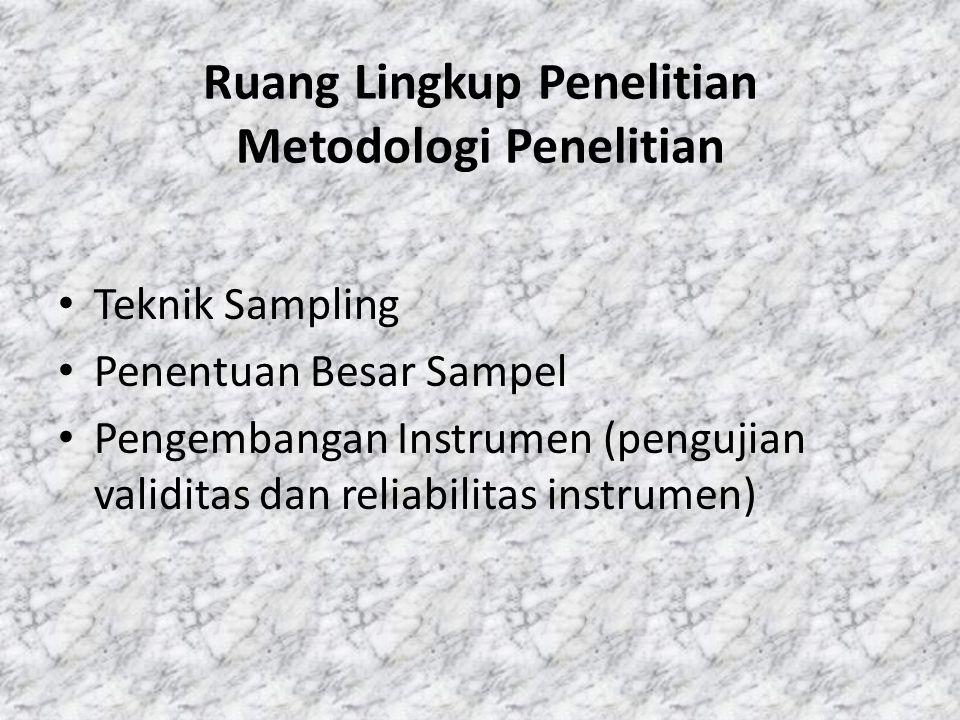Ruang Lingkup Penelitian Metodologi Penelitian Teknik Sampling Penentuan Besar Sampel Pengembangan Instrumen (pengujian validitas dan reliabilitas instrumen)