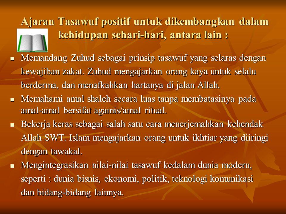 Ajaran Tasawuf positif untuk dikembangkan dalam kehidupan sehari-hari, antara lain : Ajaran Tasawuf positif untuk dikembangkan dalam kehidupan sehari-