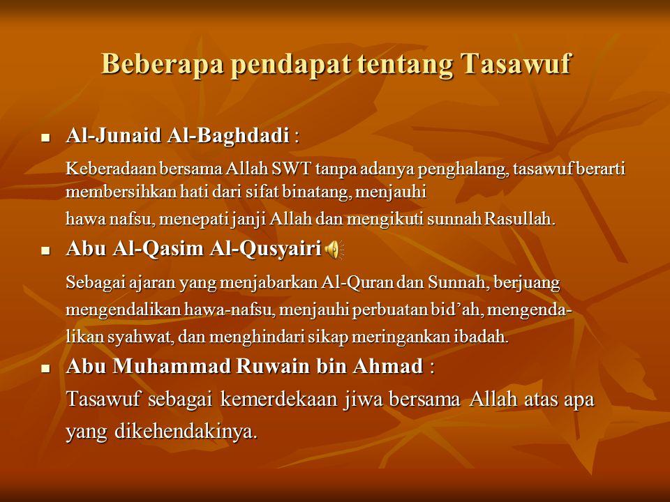 Bisyr bin Hans Al-Hafi : Bisyr bin Hans Al-Hafi : Sufi adalah orang yang berjiwa suci menghadap Allah SWT Muhammad Al-Jurairi : Muhammad Al-Jurairi : Tasawuf berarti masuk ke dalam akhlak mulia dan keluar dari akhlak rendah.