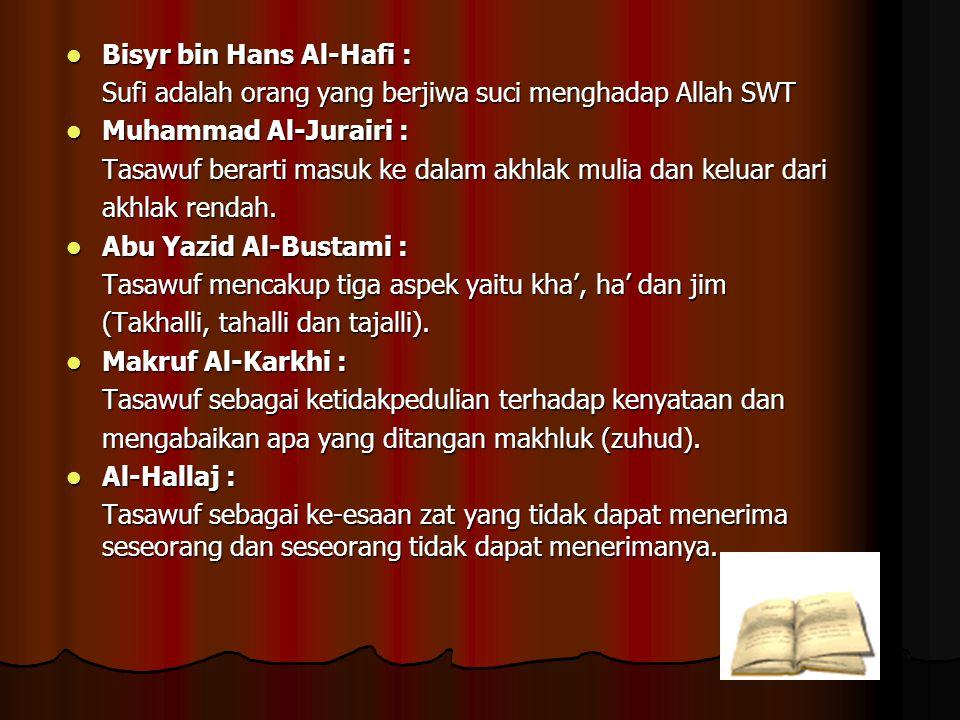 Bisyr bin Hans Al-Hafi : Bisyr bin Hans Al-Hafi : Sufi adalah orang yang berjiwa suci menghadap Allah SWT Muhammad Al-Jurairi : Muhammad Al-Jurairi :