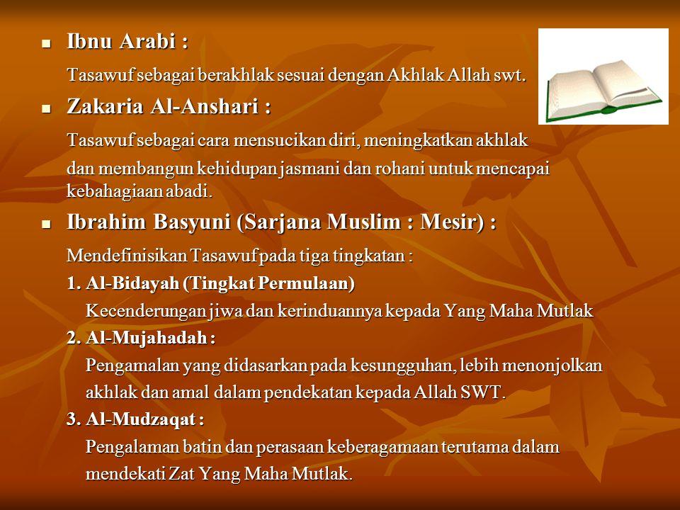 Ibnu Arabi : Ibnu Arabi : Tasawuf sebagai berakhlak sesuai dengan Akhlak Allah swt. Zakaria Al-Anshari : Zakaria Al-Anshari : Tasawuf sebagai cara men
