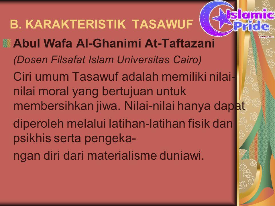 B. KARAKTERISTIK TASAWUF Abul Wafa Al-Ghanimi At-Taftazani (Dosen Filsafat Islam Universitas Cairo) Ciri umum Tasawuf adalah memiliki nilai- nilai mor