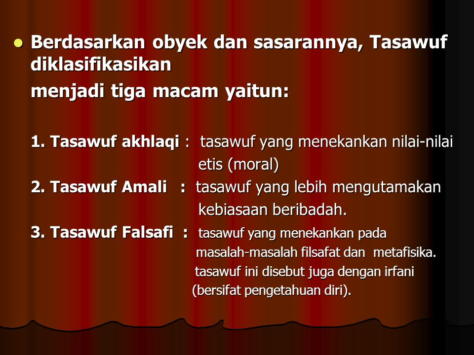 Berdasarkan obyek dan sasarannya, Tasawuf diklasifikasikan Berdasarkan obyek dan sasarannya, Tasawuf diklasifikasikan menjadi tiga macam yaitun: 1. Ta
