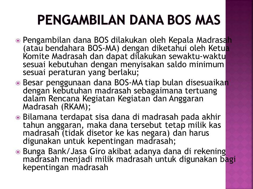 Pengambilan dana BOS dilakukan oleh Kepala Madrasah (atau bendahara BOS-MA) dengan diketahui oleh Ketua Komite Madrasah dan dapat dilakukan sewaktu-