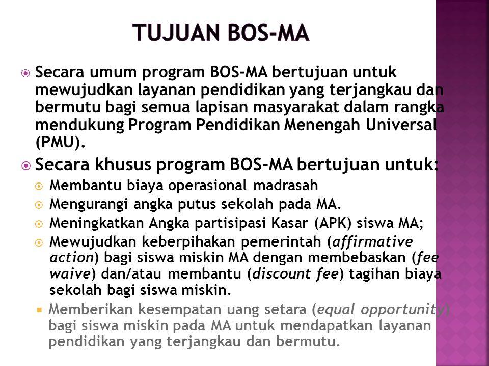  Secara umum program BOS-MA bertujuan untuk mewujudkan layanan pendidikan yang terjangkau dan bermutu bagi semua lapisan masyarakat dalam rangka mend