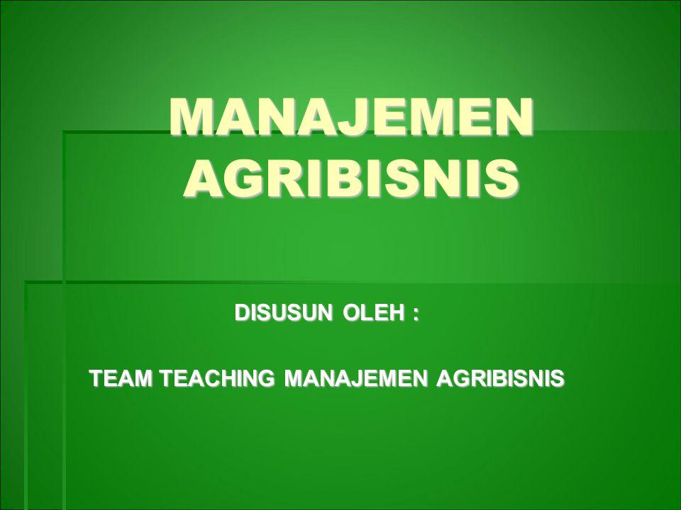 MANAJEMEN AGRIBISNIS DISUSUN OLEH : TEAM TEACHING MANAJEMEN AGRIBISNIS