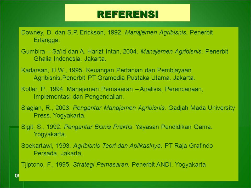 05/18/113 REFERENSI Downey, D. dan S.P. Erickson, 1992. Manajemen Agribisnis. Penerbit Erlangga. Gumbira – Sa'id dan A. Harizt Intan, 2004. Manajemen