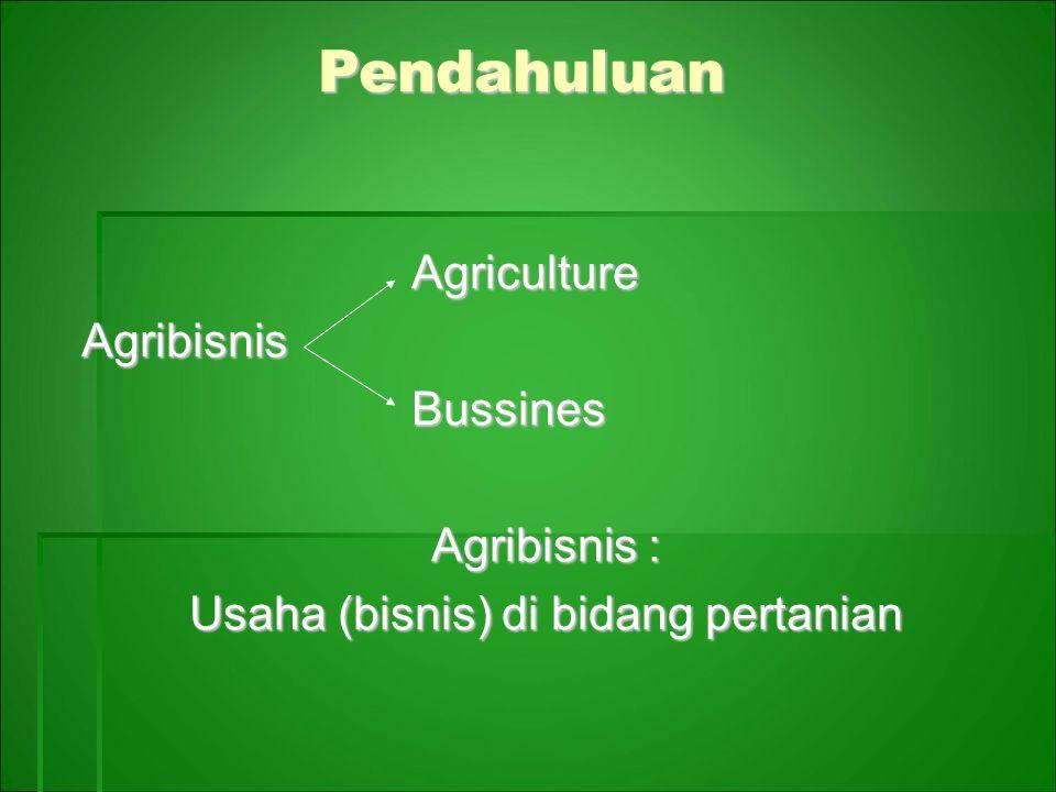  Pertanian (arti sempit) : pertanian rakyat  Pertanian (arti luas) : 1.Pertanian rakyat (pertanian dalam arti sempit) 2.Perkebunan (perkebunan rakyat dan besar) 3.Kehutanan 4.Peternakan 5.Perikanan