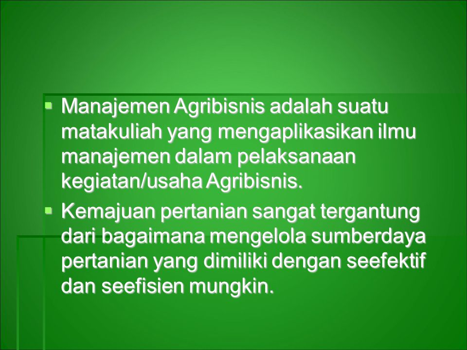  Manajemen Agribisnis adalah suatu matakuliah yang mengaplikasikan ilmu manajemen dalam pelaksanaan kegiatan/usaha Agribisnis.