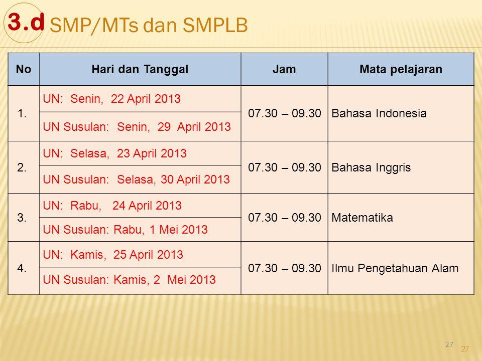 27 NoHari dan TanggalJamMata pelajaran 1. UN: Senin, 22 April 2013 07.30 – 09.30Bahasa Indonesia UN Susulan: Senin, 29 April 2013 2. UN: Selasa, 23 Ap