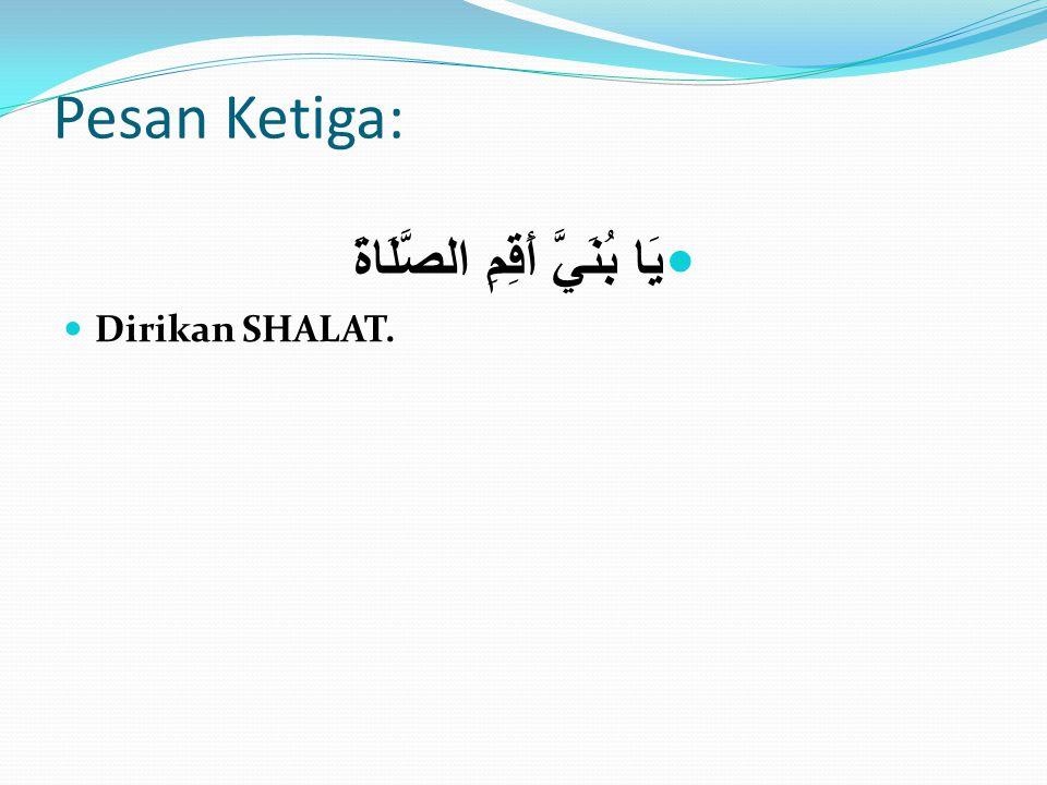 Pesan Ketiga: يَا بُنَيَّ أَقِمِ الصَّلَاةَ Dirikan SHALAT.