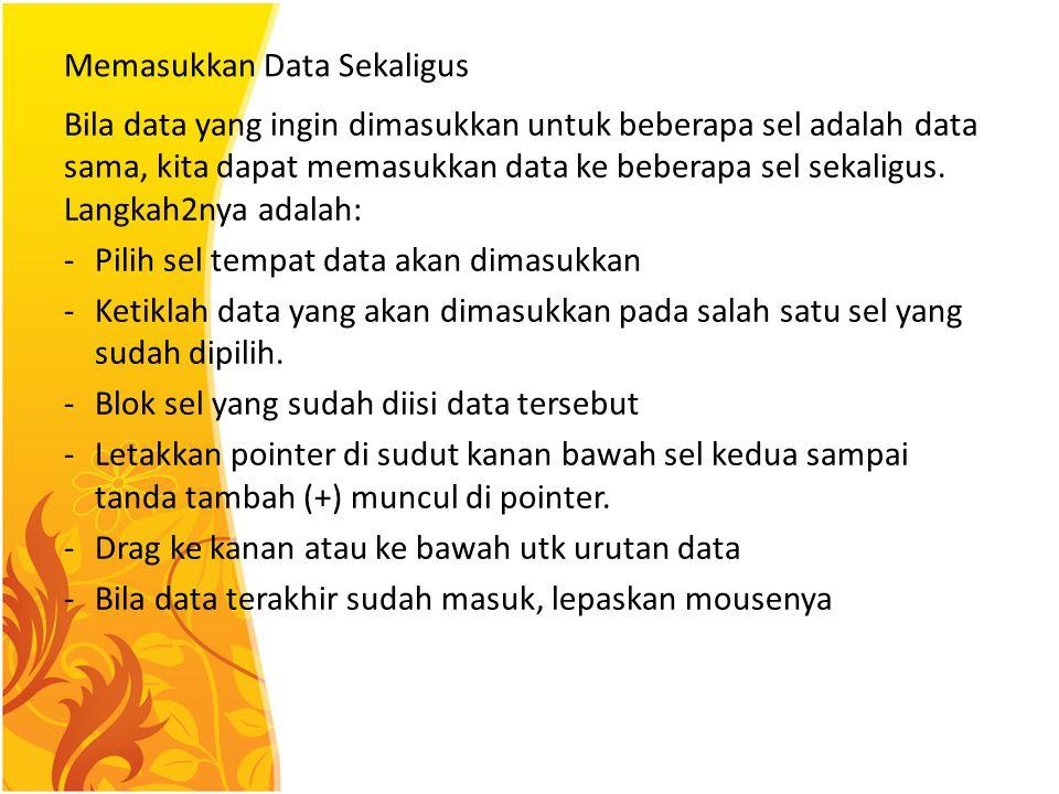 Memasukkan Data Sekaligus Bila data yang ingin dimasukkan untuk beberapa sel adalah data sama, kita dapat memasukkan data ke beberapa sel sekaligus. L
