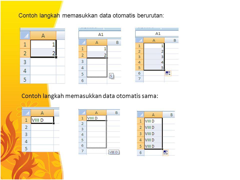 Contoh langkah memasukkan data otomatis berurutan: Contoh langkah memasukkan data otomatis sama: