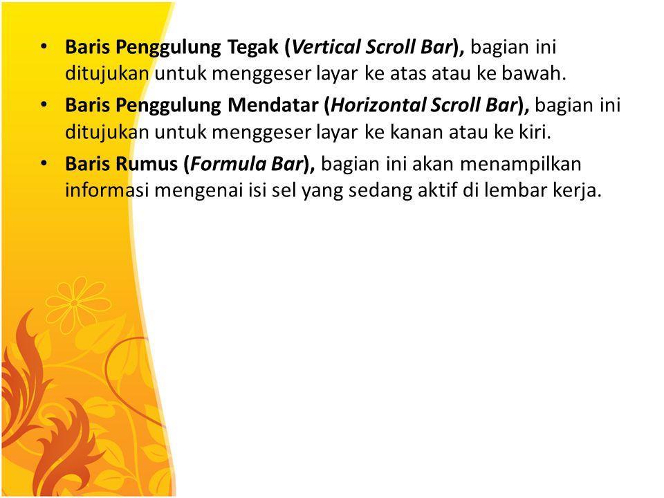 Baris Penggulung Tegak (Vertical Scroll Bar), bagian ini ditujukan untuk menggeser layar ke atas atau ke bawah. Baris Penggulung Mendatar (Horizontal