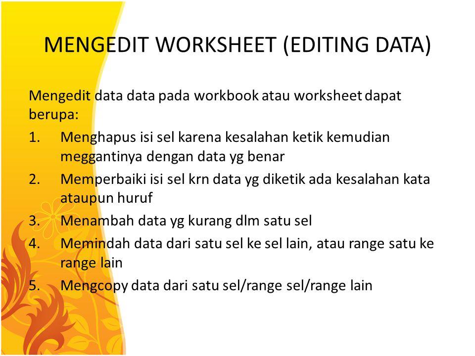 MENGEDIT WORKSHEET (EDITING DATA) Mengedit data data pada workbook atau worksheet dapat berupa: 1.Menghapus isi sel karena kesalahan ketik kemudian me