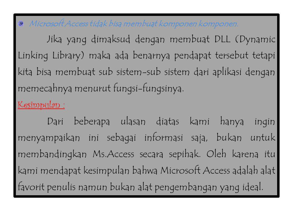 Microsoft Access tidak bisa membuat komponen komponen. Jika yang dimaksud dengan membuat DLL (Dynamic Linking Library) maka ada benarnya pendapat ters