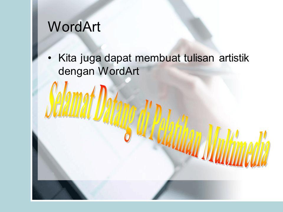 WordArt Kita juga dapat membuat tulisan artistik dengan WordArt