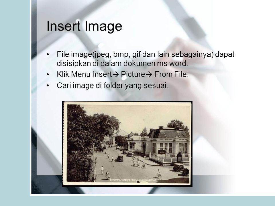 Insert Image File image(jpeg, bmp, gif dan lain sebagainya) dapat disisipkan di dalam dokumen ms word. Klik Menu Insert  Picture  From File. Cari im