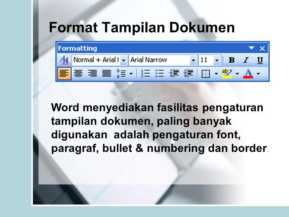 Format Tampilan Dokumen Word menyediakan fasilitas pengaturan tampilan dokumen, paling banyak digunakan adalah pengaturan font, paragraf, bullet & num