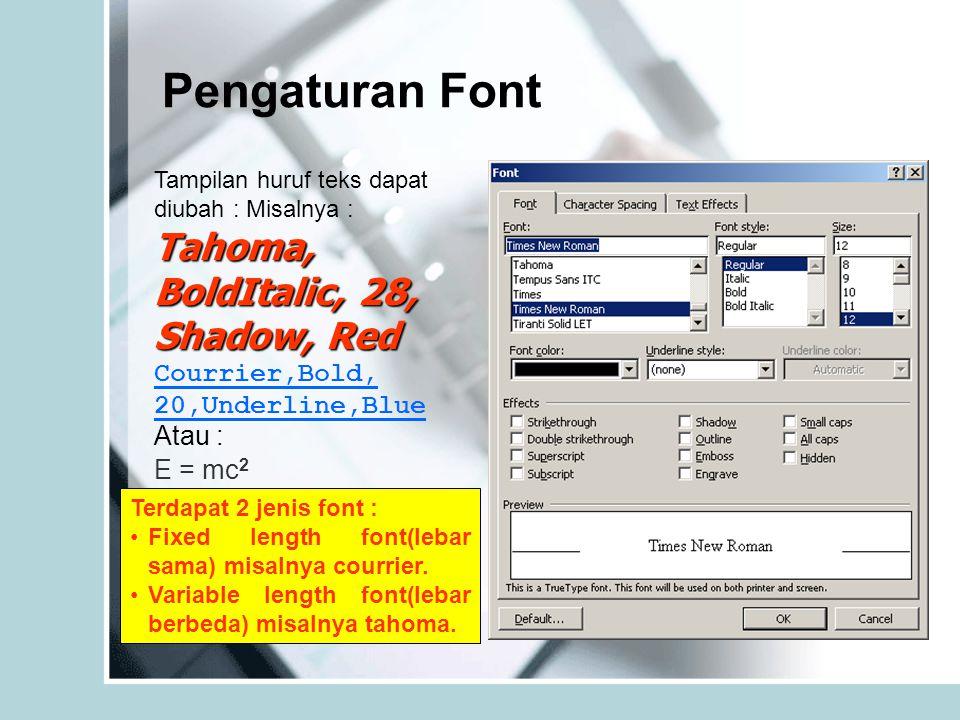 Pengaturan Font Tampilan huruf teks dapat diubah : Misalnya : Tahoma, BoldItalic, 28, Shadow, Red Courrier,Bold, 20,Underline,Blue Atau : E = mc 2 Terdapat 2 jenis font : Fixed length font(lebar sama) misalnya courrier.