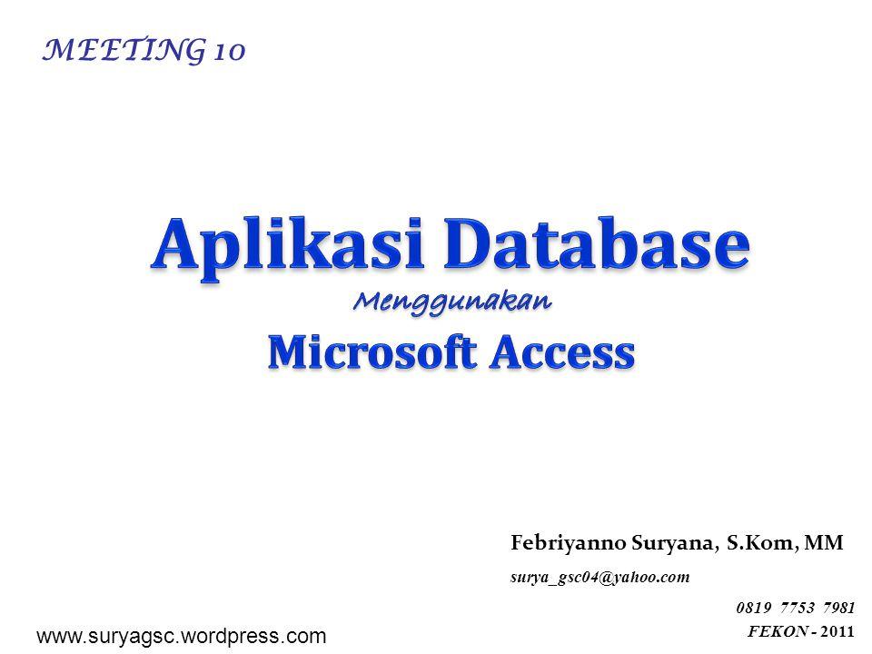 Febriyanno Suryana, S.Kom, MM surya_gsc04@yahoo.com 0819 7753 7981 FEKON - 2011 www.suryagsc.wordpress.com MEETING 10