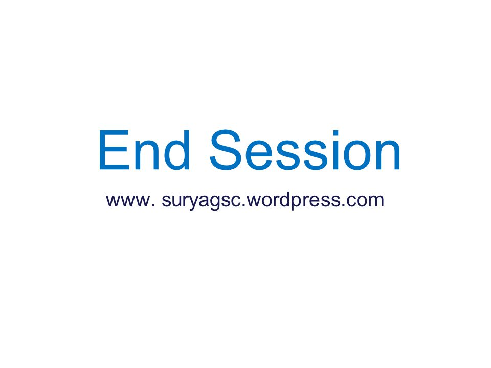End Session www. suryagsc.wordpress.com