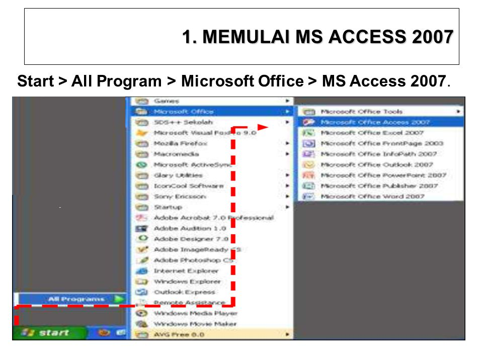Start > All Program > Microsoft Office > MS Access 2007. 1. MEMULAI MS ACCESS 2007