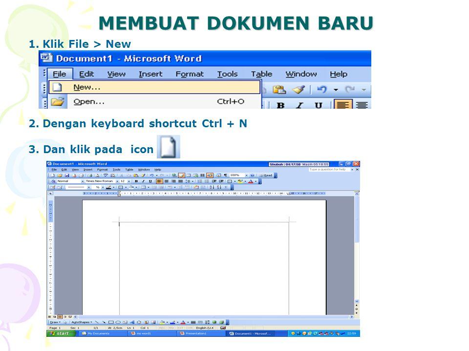 1.Klik File > New 2.Dengan keyboard shortcut Ctrl + N 3. Dan klik pada icon MEMBUAT DOKUMEN BARU