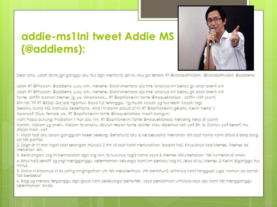addie-ms1Ini tweet Addie MS (@addiems): Dear Icha, udah donk,jgn ganggu aku trus dgn mention2 spt ini. Aku ga tertarik RT @MarissaFHUGM: @MarissaFHUGM