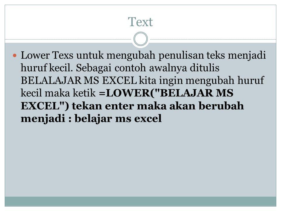 Text Lower Texs untuk mengubah penulisan teks menjadi huruf kecil. Sebagai contoh awalnya ditulis BELALAJAR MS EXCEL kita ingin mengubah huruf kecil m