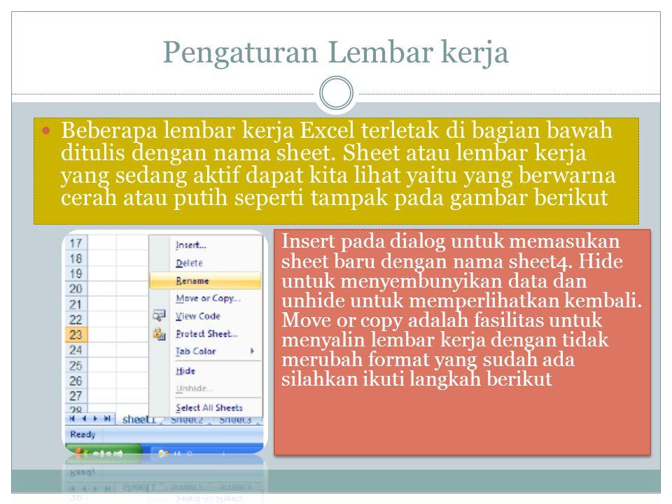 Pengaturan Lembar kerja Beberapa lembar kerja Excel terletak di bagian bawah ditulis dengan nama sheet. Sheet atau lembar kerja yang sedang aktif dapa