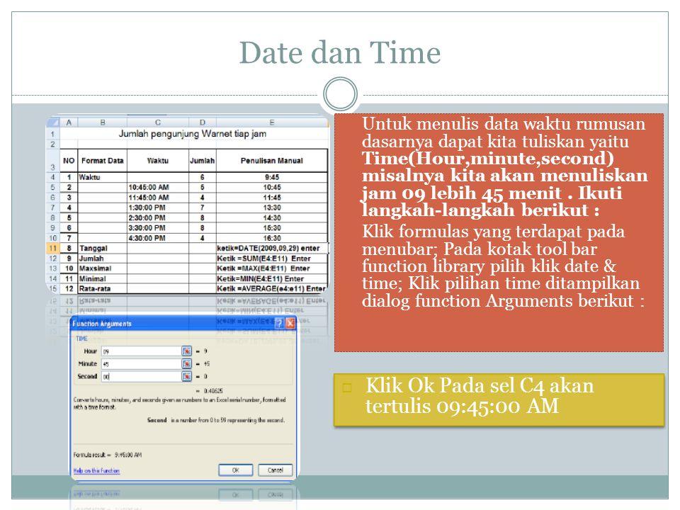 Date dan Time Untuk menulis data waktu rumusan dasarnya dapat kita tuliskan yaitu Time(Hour,minute,second) misalnya kita akan menuliskan jam 09 lebih