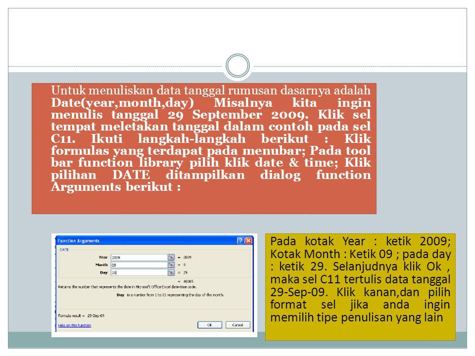 Untuk menuliskan data tanggal rumusan dasarnya adalah Date(year,month,day) Misalnya kita ingin menulis tanggal 29 September 2009. Klik sel tempat mele