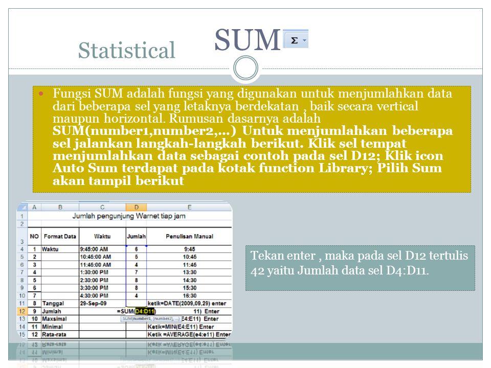 Statistical Fungsi SUM adalah fungsi yang digunakan untuk menjumlahkan data dari beberapa sel yang letaknya berdekatan, baik secara vertical maupun ho