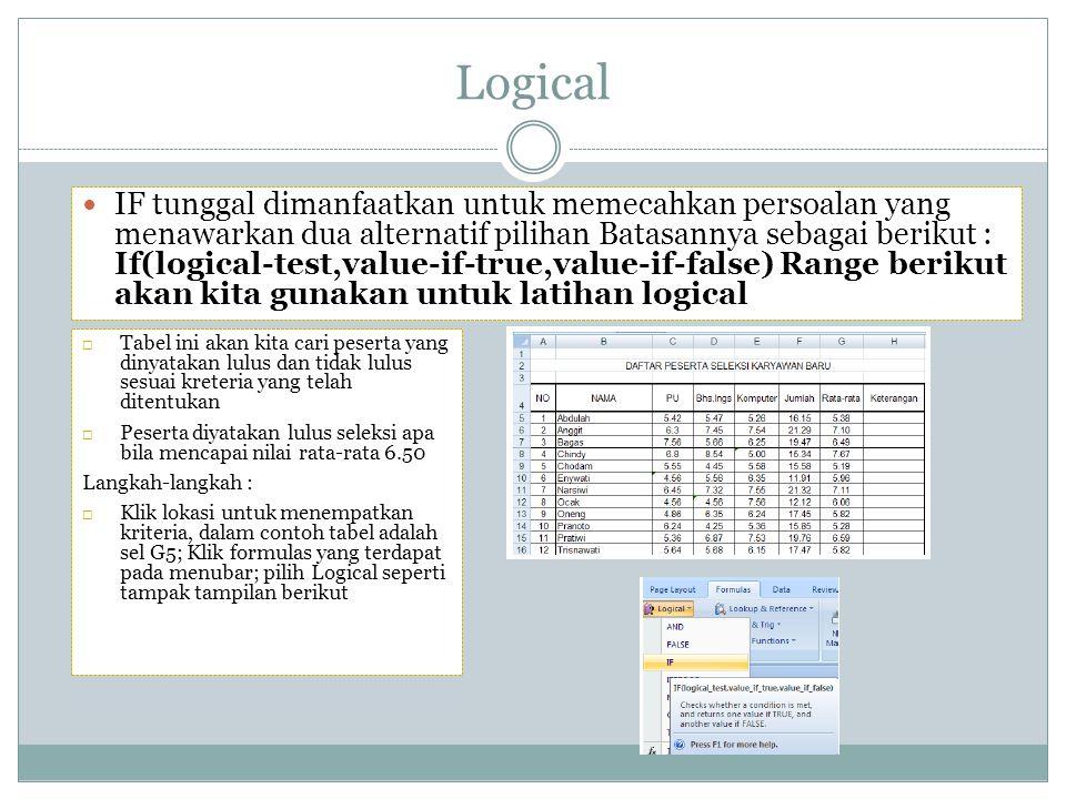 Logical IF tunggal dimanfaatkan untuk memecahkan persoalan yang menawarkan dua alternatif pilihan Batasannya sebagai berikut : If(logical-test,value-i