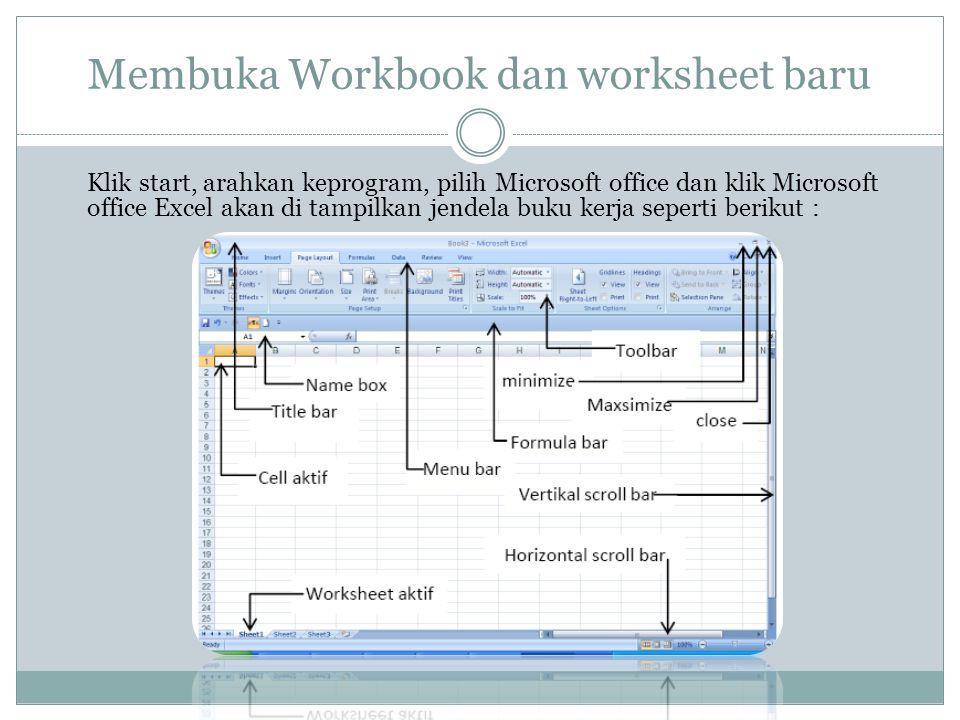 Membuka Workbook dan worksheet baru Klik start, arahkan keprogram, pilih Microsoft office dan klik Microsoft office Excel akan di tampilkan jendela bu