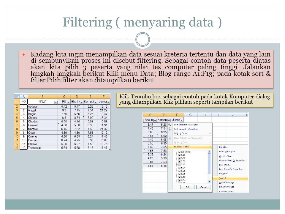 Filtering ( menyaring data ) Kadang kita ingin menampilkan data sesuai kreteria tertentu dan data yang lain di sembunyikan proses ini disebut filterin