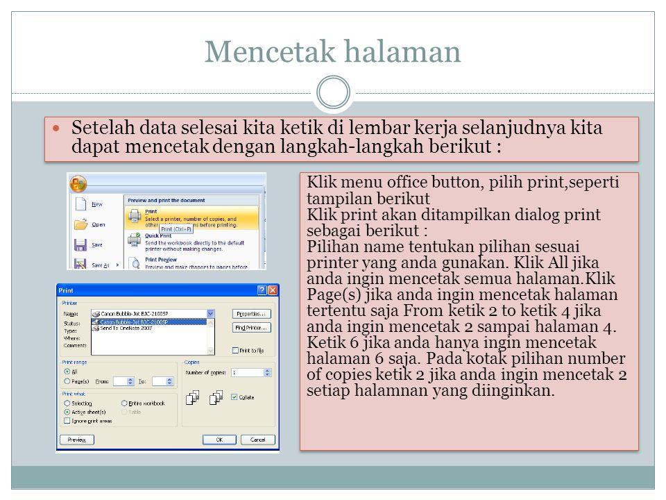 Mencetak halaman Setelah data selesai kita ketik di lembar kerja selanjudnya kita dapat mencetak dengan langkah-langkah berikut : Klik menu office but