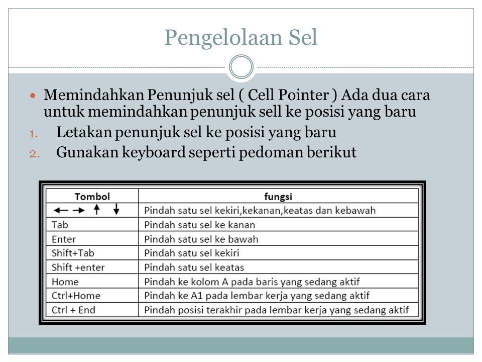 Pengelolaan Sel Memindahkan Penunjuk sel ( Cell Pointer ) Ada dua cara untuk memindahkan penunjuk sell ke posisi yang baru 1. Letakan penunjuk sel ke