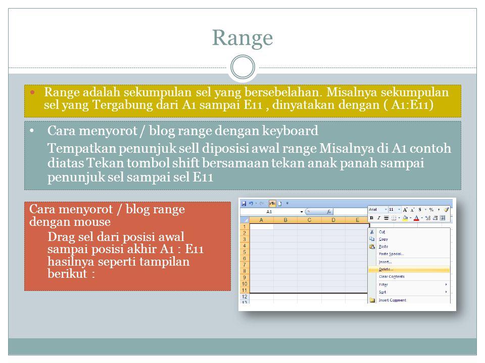 Range Range adalah sekumpulan sel yang bersebelahan. Misalnya sekumpulan sel yang Tergabung dari A1 sampai E11, dinyatakan dengan ( A1:E11) Cara menyo