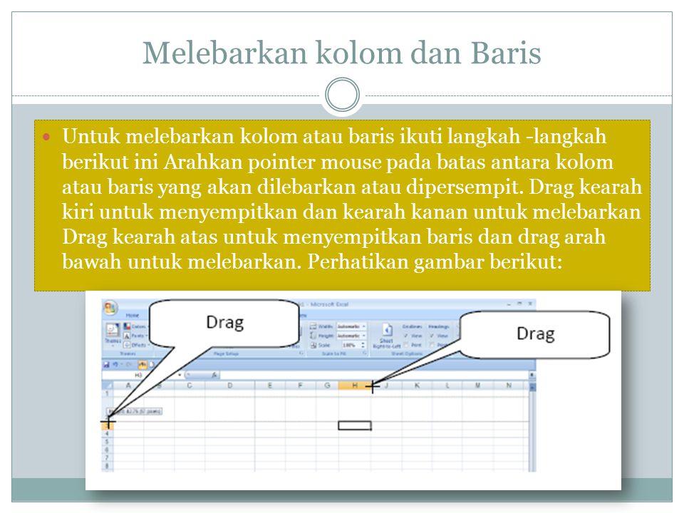 Melebarkan kolom dan Baris Untuk melebarkan kolom atau baris ikuti langkah -langkah berikut ini Arahkan pointer mouse pada batas antara kolom atau bar