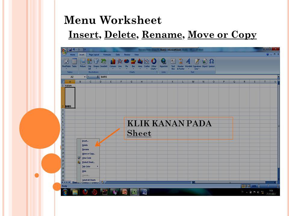 Menu Worksheet KLIK KANAN PADA Sheet Insert, Delete, Rename, Move or Copy